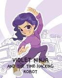 Violet Ninja and the Time Hacking Robot