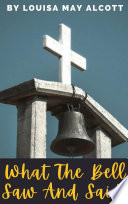 What The Bell Saw And Said By Louisa May Alcott