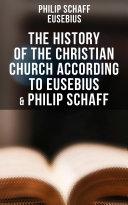 The History of the Christian Church According to Eusebius & Philip Schaff [Pdf/ePub] eBook