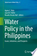 """Water Policy in the Philippines: Issues, Initiatives, and Prospects"" by Agnes C. Rola, Juan M. Pulhin, Rosalie Arcala Hall"
