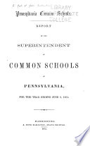 Report of the Superintendent of Common Schools of the Commonwealth of Pennsylvania, for the School Year Ending ...