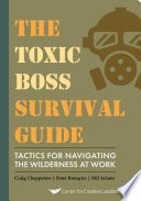 The Toxic Boss Survival Guide   Tactics for Navigating the Wilderness at Work