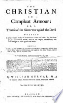 The Christian in Compleat Armour  Or A Treatise of the Saints War Against the Devil     on Ephesians VI  10    20     The Eighth Edition