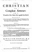 The Christian in Compleat Armour: Or A Treatise of the Saints War Against the Devil ... on Ephesians VI. 10,---20 ... The Eighth Edition