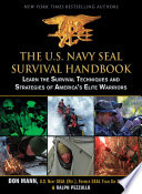 """The U.S. Navy SEAL Survival Handbook: Learn the Survival Techniques and Strategies of America's Elite Warriors"" by Don Mann, Ralph Pezzullo"