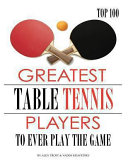 Greatest Table Tennis Players to Ever Play the Game  Top 100