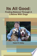 Its All Good: Finding Balance Through A Lifetime With Dogs