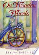On Wooden Wheels The Memoir of Carla Nathans Schipper