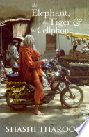 """The Elephant, the Tiger, and the Cell Phone: Reflections on India, the Emerging 21st-century Power"" by Shashi Tharoor"