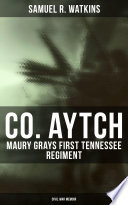 Co. Aytch: Maury Grays First Tennessee Regiment (Civil War Memoir) Read Online