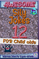 Awesome Sily Jokes for 12 Child Olds