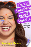"""There's Something about Sweetie"" by Sandhya Menon"