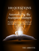 100 Questions Answered By the Ascended Masters   Practical Psychic and Spiritual Information On Everyday Issues
