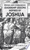 Strong And Courageous Leadership Lessons Inspired By Joshua