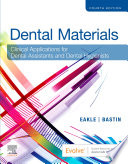 """""""Dental Materials E-Book: Clinical Applications for Dental Assistants and Dental Hygienists"""" by W. Stephan Eakle, Kimberly G. Bastin"""