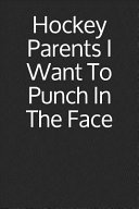 Hockey Parents I Want to Punch in the Face