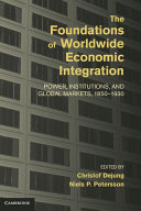 The Foundations of Worldwide Economic Integration