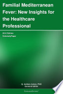 Familial Mediterranean Fever: New Insights for the Healthcare Professional: 2012 Edition