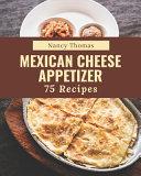 75 Mexican Cheese Appetizer Recipes Pdf/ePub eBook