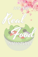Just EAT REAL FOOD   INSTANTLOSS