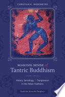 Making Sense of Tantric Buddhism  : History, Semiology, and Transgression in the Indian Traditions