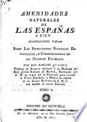 Amenidades naturales de las Españas, o, Bien disertaciones varias sobre las producciones naturales espontaneas, ó conaturalizadas en los Dominios Españoles