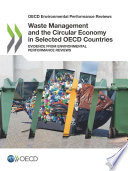 OECD Environmental Performance Reviews Waste Management and the Circular Economy in Selected OECD Countries Evidence from Environmental Performance Reviews