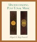 Understanding Post Tonal Music Book
