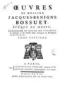 Oeuvres de messire Jacques-Benigne Bossuet, éveque de Meaux, conseiller du roy en ses conseils, & ordinaire en son conseil d'Etat, précepteur de monsegneur le Dauphin, &c. Tome premier [-douzième]