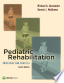 """Pediatric Rehabilitation: Principles & Practice"" by Michael A. Alexander, MD, Dennis J. Matthews, MD"