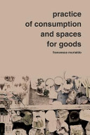 Practice of Consumption and Spaces for Goods Book
