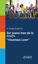 "A Study Guide for Sor Juana Ines de la Cruz's ""Vicarious Love"""