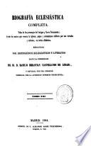 Biografía eclesiastica completa  : vidas de los personajes del antiguo y nuevo testamento; de todos los santos ... papas y eclesiásticos célebres ....