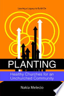 Planting Healthy Churches For An Unchurched Community Leaving A Legacy To Build On