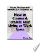 How To Cleanse And Protect Your Living Work Space Book PDF