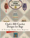 Clark's 100 Crochet Designs for Bags