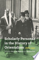 Scholarly Personae in the History of Orientalism, 1870-1930