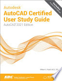 Autodesk AutoCAD Certified User Study Guide  AutoCAD 2021 Edition