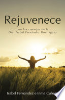 Rejuvenece  : con los consejos de la Dra. Isabel Fernández Dominguez