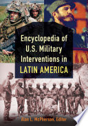 Encyclopedia Of U S Military Interventions In Latin America 2 Volumes