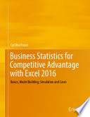 """Business Statistics for Competitive Advantage with Excel 2016: Basics, Model Building, Simulation and Cases"" by Cynthia Fraser"