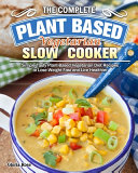 The Essential Plant Based Vegetarian Slow Cooker Cookbook Simple Tasty Plant Based Vegetarian Diet Recipes To Lose Weight Fast And Live Healthier Book PDF