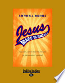 Jesus Made In America A Cultural History From The Puritans To The Passion Of The Christ