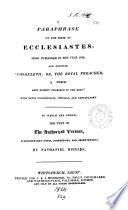 A paraphrase on ... Ecclesiastes. To which are added the text of the Authorized version, notes, and improvements by N. Higgins