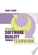 Achieving Software Quality Through Teamwork