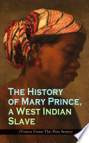 The History of Mary Prince  a West Indian Slave  Voices From The Past Series