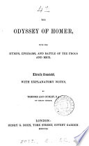 The Odyssey  with the hymns  epigrams  and Battle of the frogs and mice  tr  with notes by T A  Buckley   Preceded by  The life of Homer  attr  to Herodotus