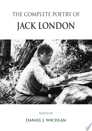 Read Online The Complete Poetry of Jack London Full Book