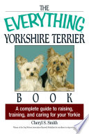 """The Everything Yorkshire Terrier Book: A Complete Guide to Raising, Training, And Caring for Your Yorkie"" by Cheryl S Smith"