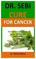 Dr. Sebi Cure For Cancer